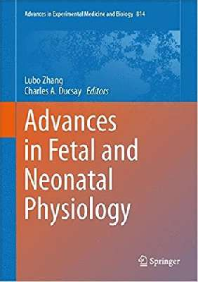 Advances in Fetal and Neonatal Physiology: Proceedings of the Center for Perinatal Biology 40th Anniversary Symposium (Advances in Experimental Medicine and Biology)