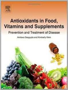 Antioxidants in Food,Vitamins and Supplements:Prevention and Treatment of Disease