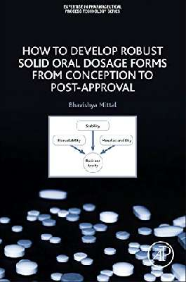 Expertise in pharmaceutical process technology series How to Develop Robust Solid Oral Dosage Forms from Conception to Post-Approval
