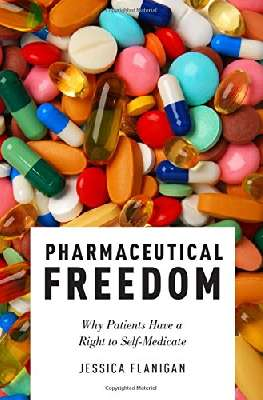 PHARMACEUTICAL FREEDOM : why patients have a right to self medicate