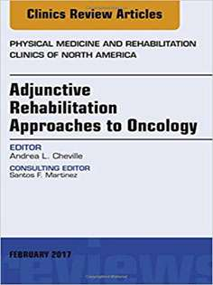 Adjunctive Rehabilitation Approaches to Oncology, An Issue of Physical Medicine and Rehabilitation Clinics