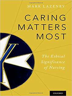 Caring Matters Most: The Ethical Significance of Nursing
