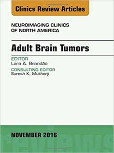 Adult Brain Tumors, An Issue of Neuroimaging Clinics