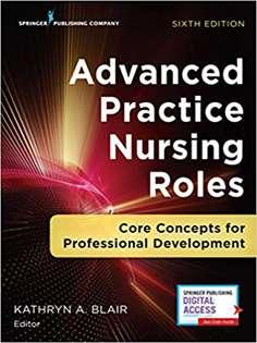 Advanced Practice Nursing Roles: Core Concepts for Professional Development, Sixth Edition: Core Concepts for Profession